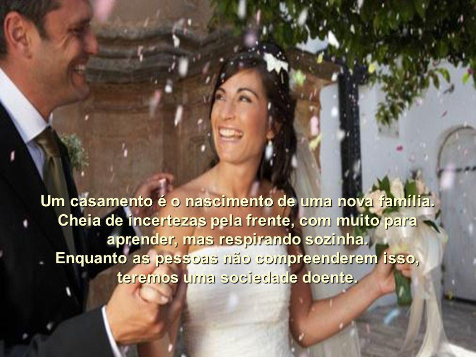 Um casamento é o nascimento de uma nova família.