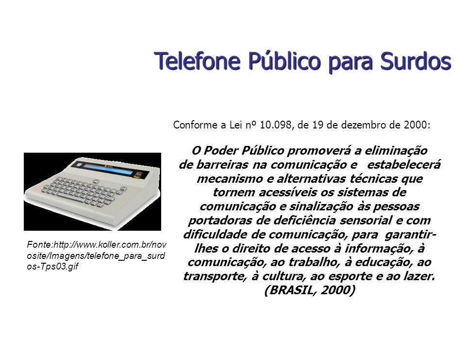 Conforme a Lei nº 10.098, de 19 de dezembro de 2000: O Poder Público promoverá a eliminação de barreiras na comunicação e estabelecerá mecanismo e alt