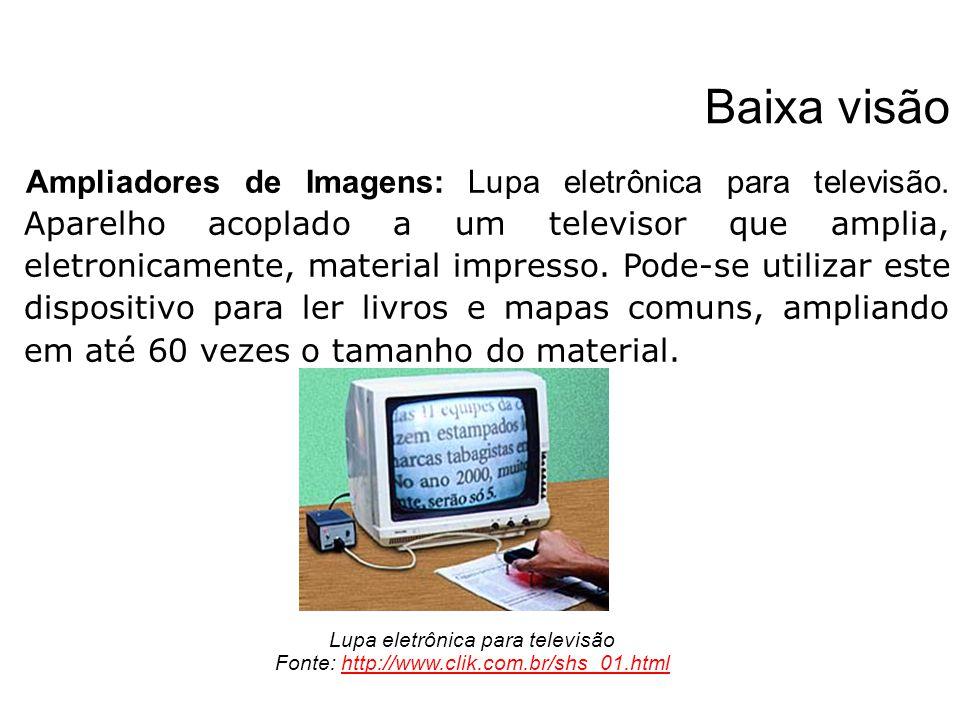 Baixa visão Ampliadores de Imagens: Lupa eletrônica para televisão. Aparelho acoplado a um televisor que amplia, eletronicamente, material impresso. P