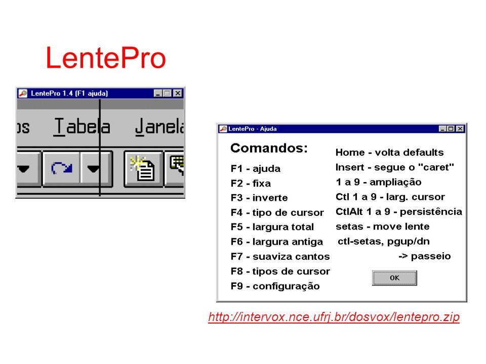 LentePro Download do programa (freeware): http://intervox.nce.ufrj.br/dosvox/lentepro.ziphttp://intervox.nce.ufrj.br/dosvox/lentepro.zip Word ampliado