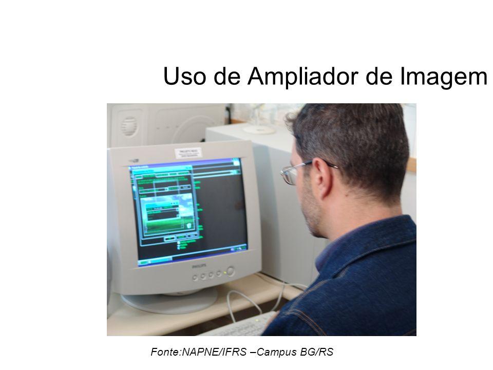 Uso de Ampliador de Imagem Fonte:NAPNE/IFRS –Campus BG/RS