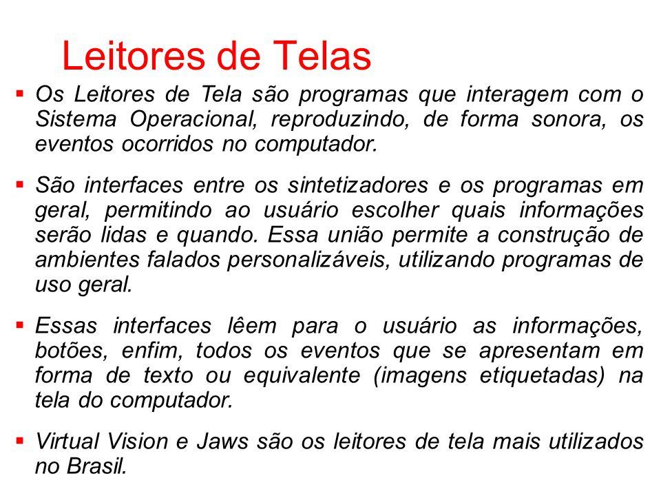 Leitores de Telas Os Leitores de Tela são programas que interagem com o Sistema Operacional, reproduzindo, de forma sonora, os eventos ocorridos no co