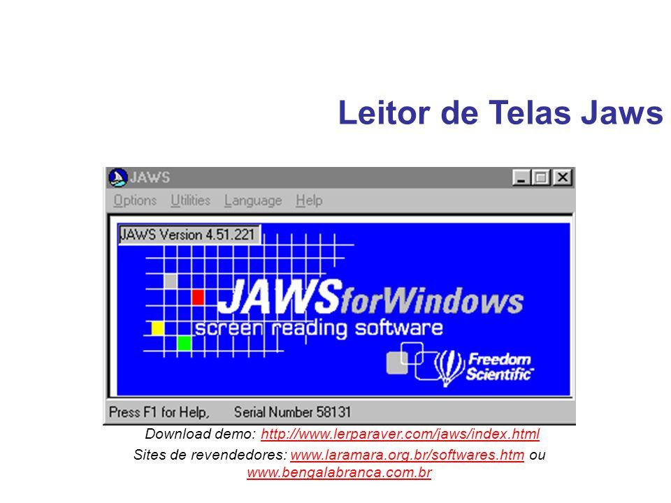 Leitor de Telas Jaws Download demo: http://www.lerparaver.com/jaws/index.htmlhttp://www.lerparaver.com/jaws/index.html Sites de revendedores: www.lara