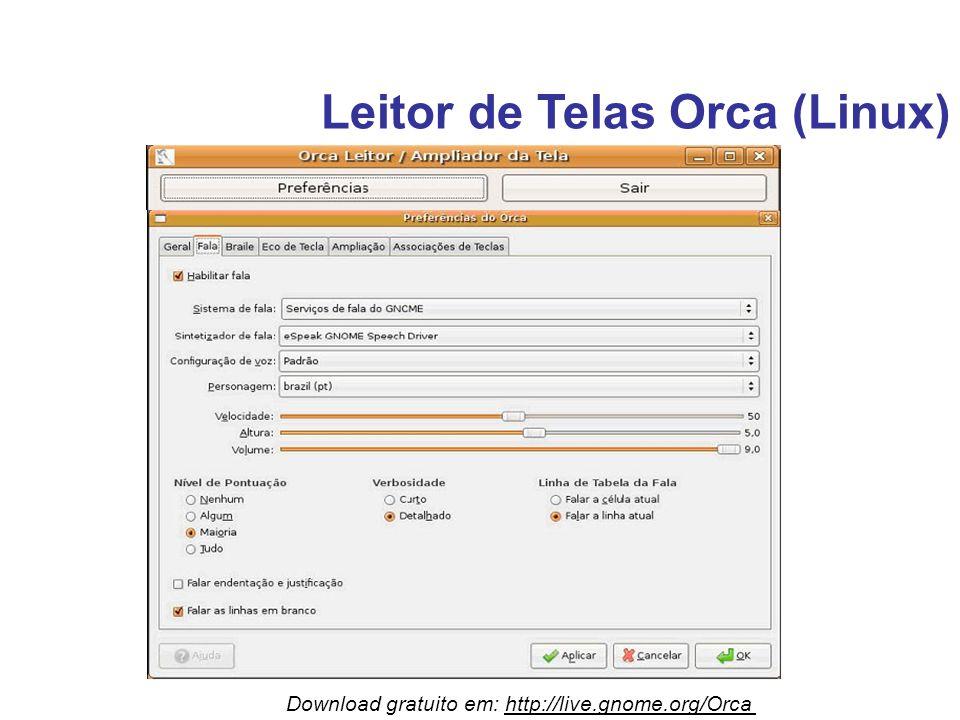Leitor de Telas Orca (Linux) Download gratuito em: http://live.gnome.org/Orca