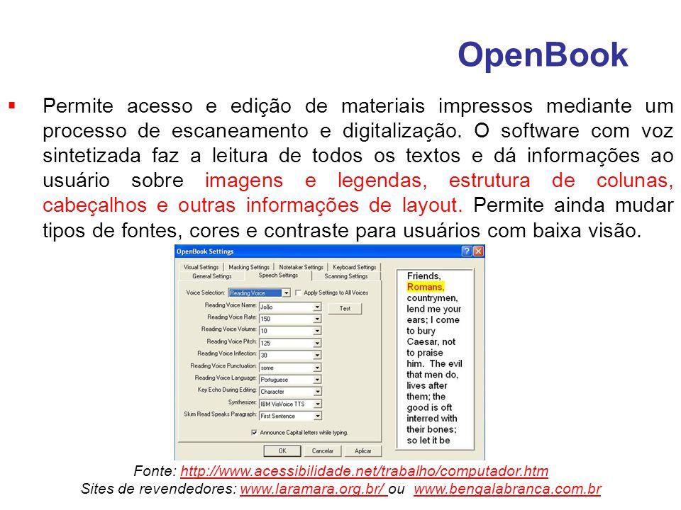 OpenBook Permite acesso e edição de materiais impressos mediante um processo de escaneamento e digitalização. O software com voz sintetizada faz a lei
