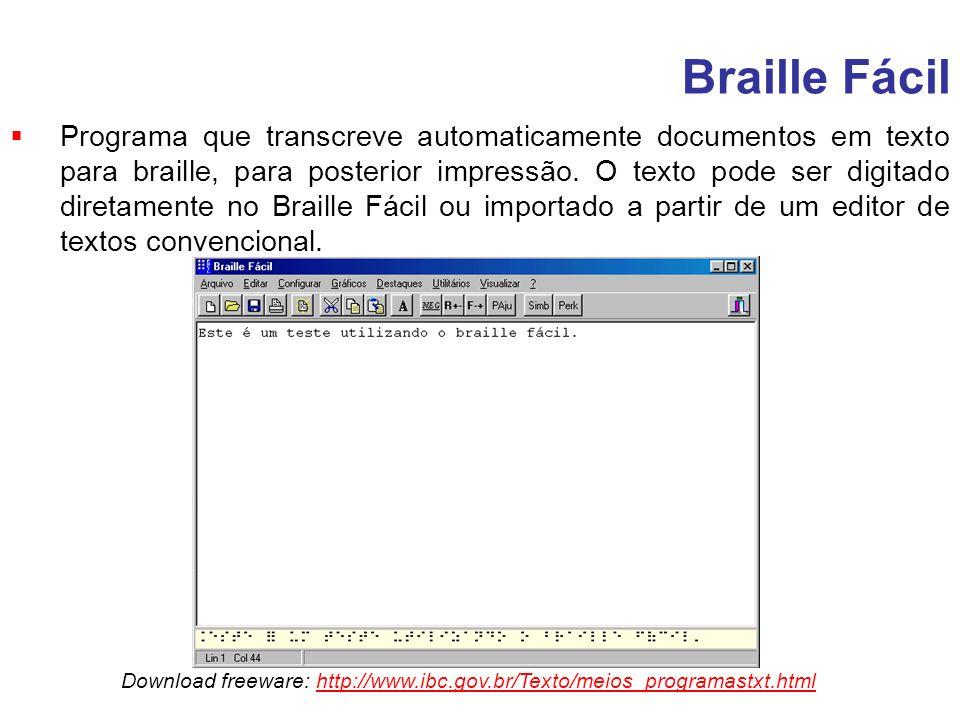 Braille Fácil Programa que transcreve automaticamente documentos em texto para braille, para posterior impressão. O texto pode ser digitado diretament