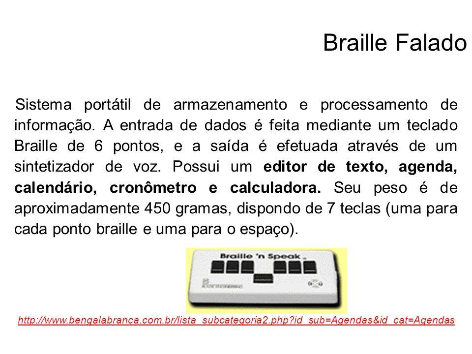 Braille Falado Sistema portátil de armazenamento e processamento de informação. A entrada de dados é feita mediante um teclado Braille de 6 pontos, e