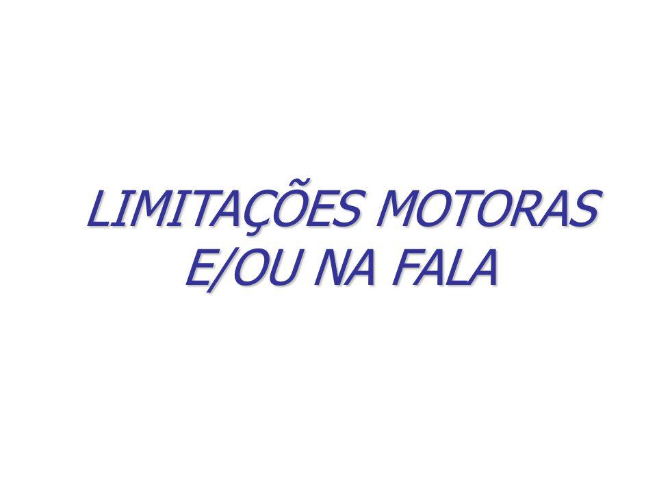 LIMITAÇÕES MOTORAS E/OU NA FALA