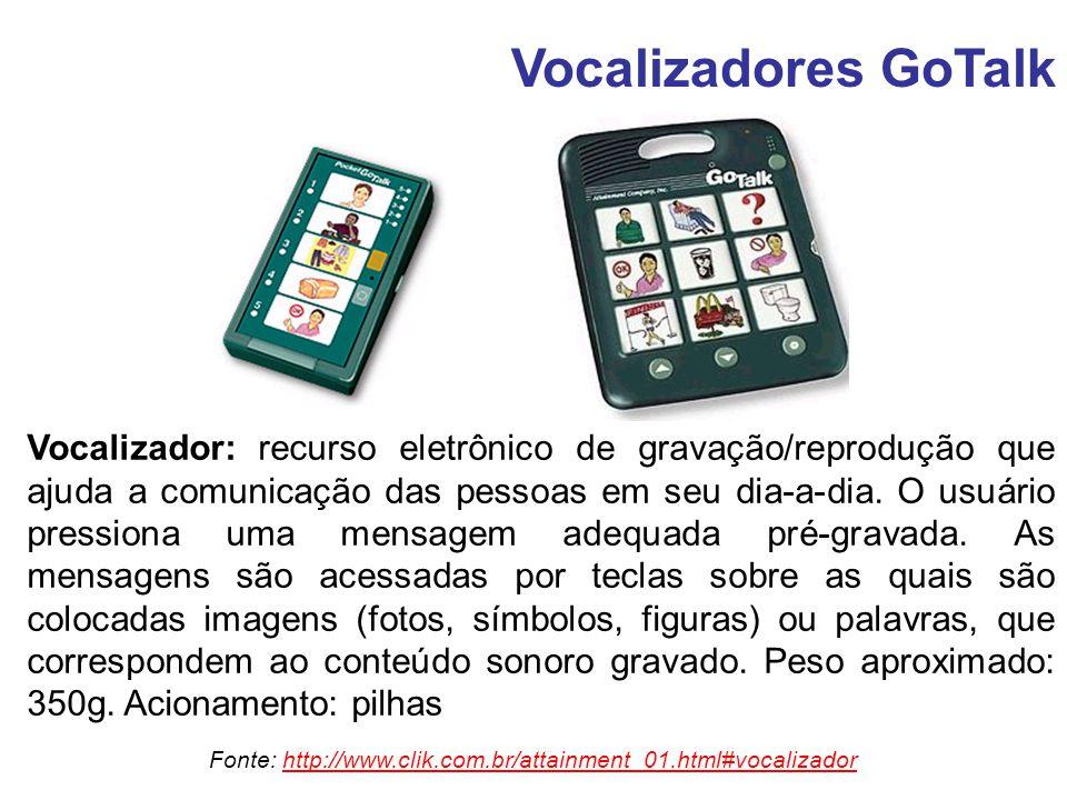 Vocalizadores GoTalk Vocalizador: recurso eletrônico de gravação/reprodução que ajuda a comunicação das pessoas em seu dia-a-dia. O usuário pressiona
