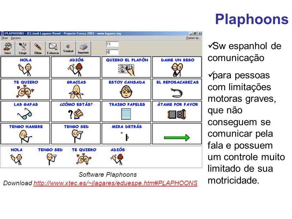 Plaphoons Software Plaphoons Download http://www.xtec.es/~jlagares/eduespe.htm#PLAPHOONShttp://www.xtec.es/~jlagares/eduespe.htm#PLAPHOONS Sw espanhol