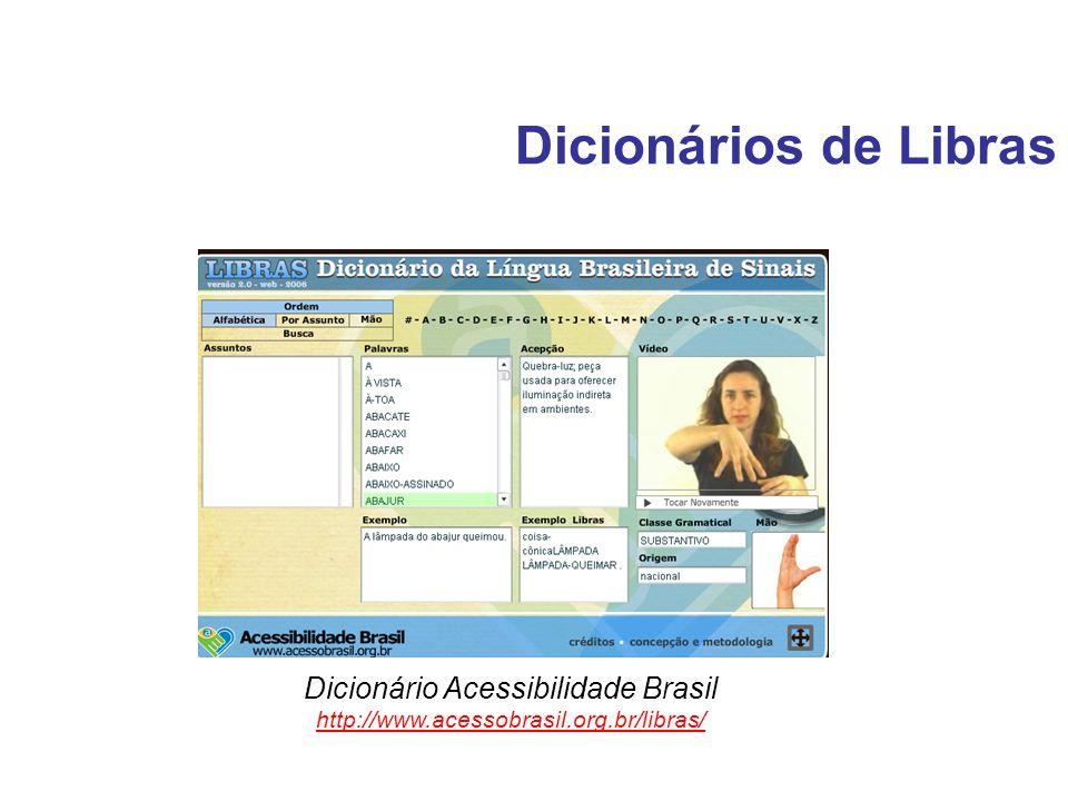 Dicionários de Libras Dicionário Acessibilidade Brasil http://www.acessobrasil.org.br/libras/