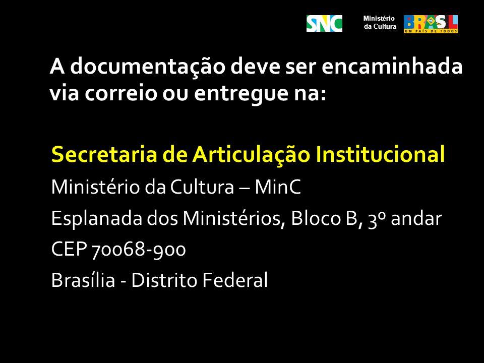 A documentação deve ser encaminhada via correio ou entregue na: Secretaria de Articulação Institucional Ministério da Cultura – MinC Esplanada dos Min