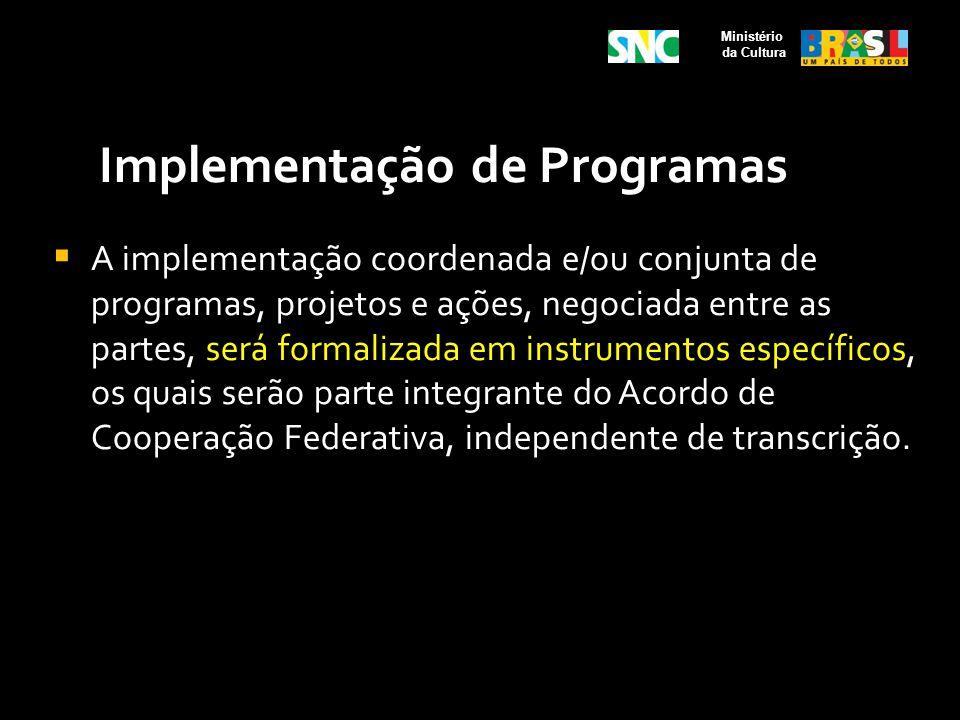 Implementação de Programas A implementação coordenada e/ou conjunta de programas, projetos e ações, negociada entre as partes, será formalizada em ins