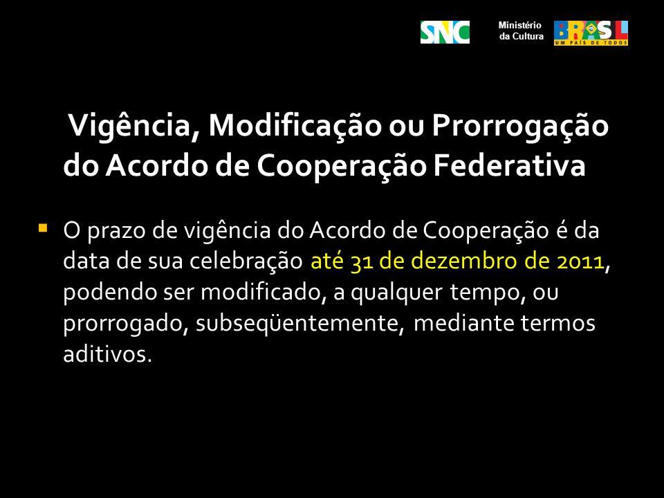 Vigência, Modificação ou Prorrogação do Acordo de Cooperação Federativa O prazo de vigência do Acordo de Cooperação é da data de sua celebração até 31