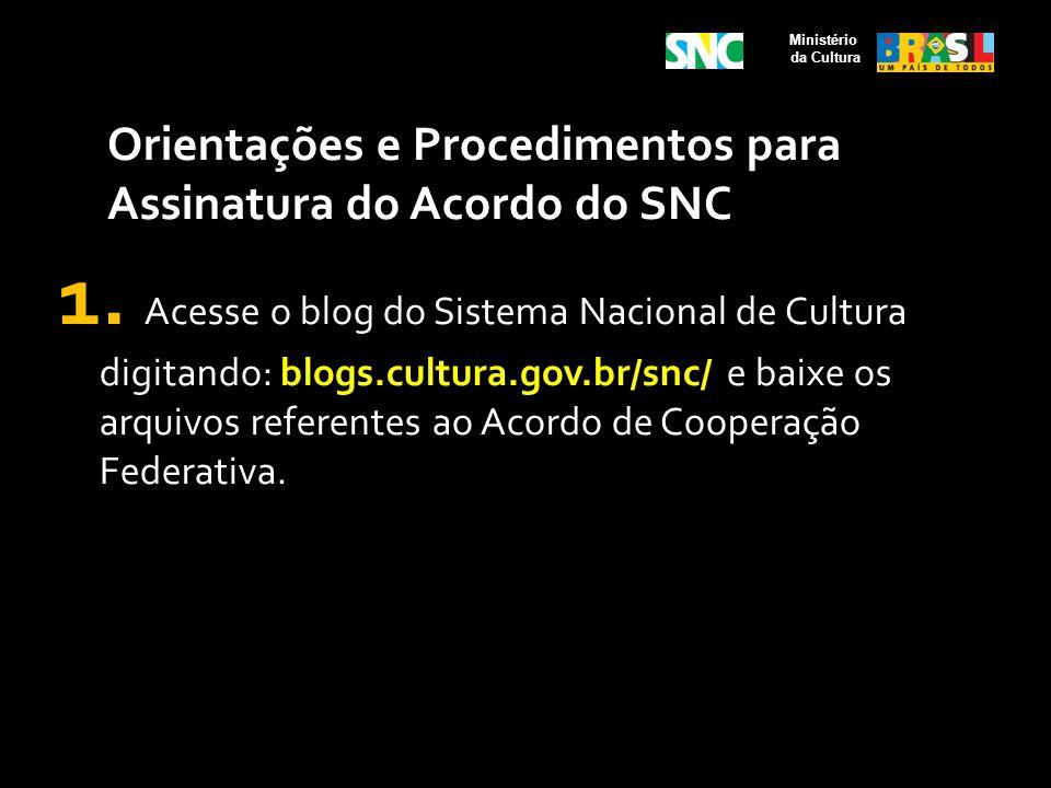 Orientações e Procedimentos para Assinatura do Acordo do SNC 1. Acesse o blog do Sistema Nacional de Cultura digitando: blogs.cultura.gov.br/snc/ e ba