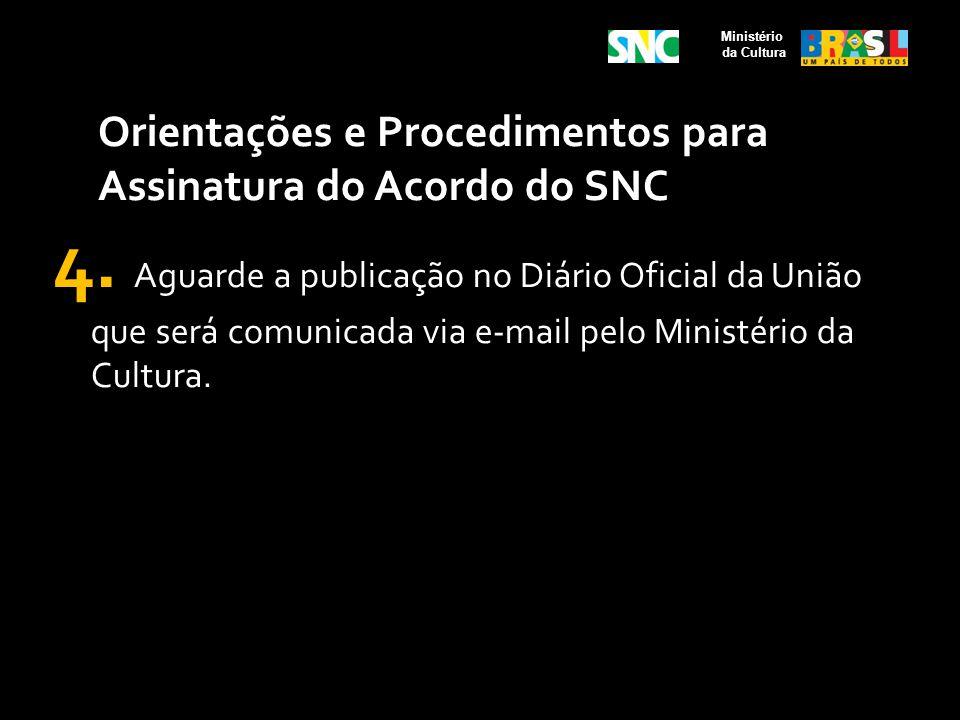 Orientações e Procedimentos para Assinatura do Acordo do SNC 4. Aguarde a publicação no Diário Oficial da União que será comunicada via e-mail pelo Mi