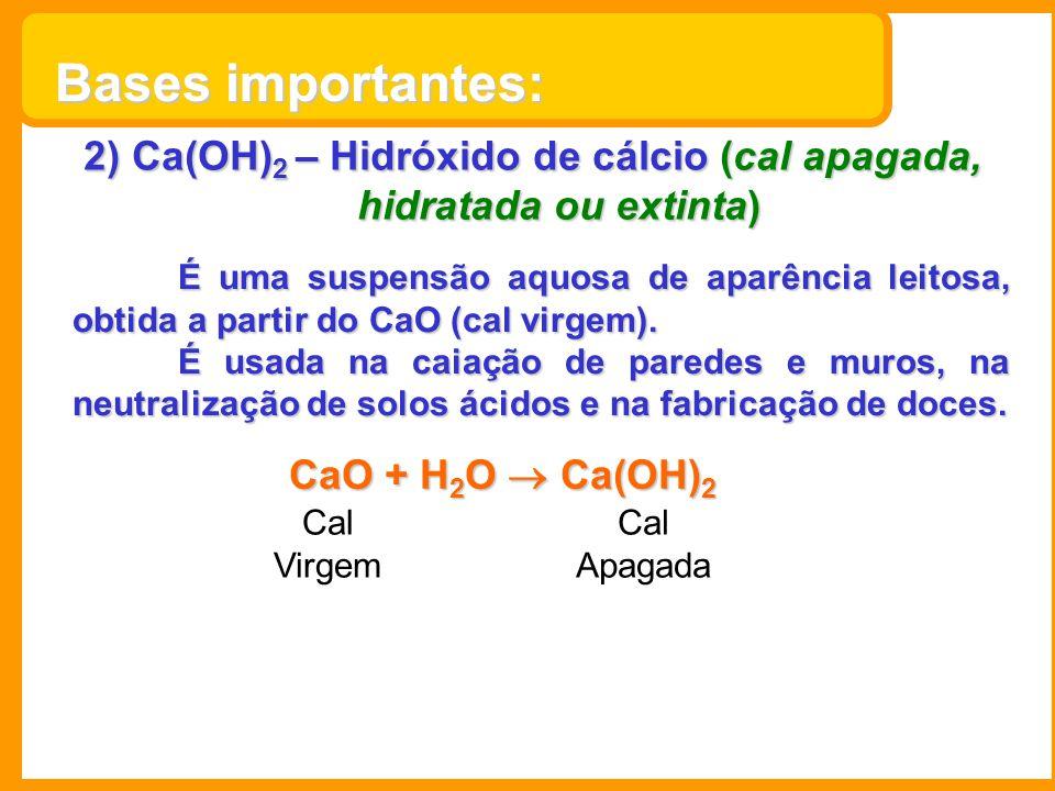 2) Ca(OH) 2 – Hidróxido de cálcio (cal apagada, hidratada ou extinta) É uma suspensão aquosa de aparência leitosa, obtida a partir do CaO (cal virgem)
