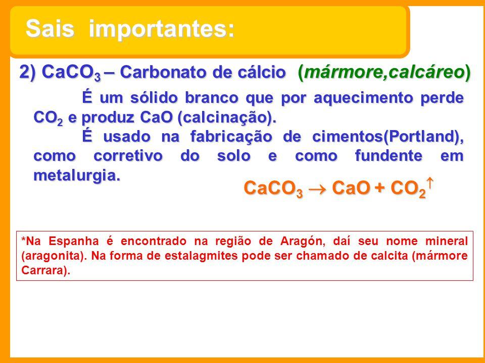 2) CaCO 3 – Carbonato de cálcio (mármore,calcáreo) É um sólido branco que por aquecimento perde CO 2 e produz CaO (calcinação). É usado na fabricação