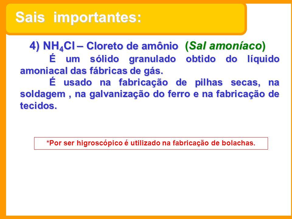 4) NH 4 Cl – Cloreto de amônio (Sal amoníaco) É um sólido granulado obtido do líquido amoniacal das fábricas de gás. É usado na fabricação de pilhas s