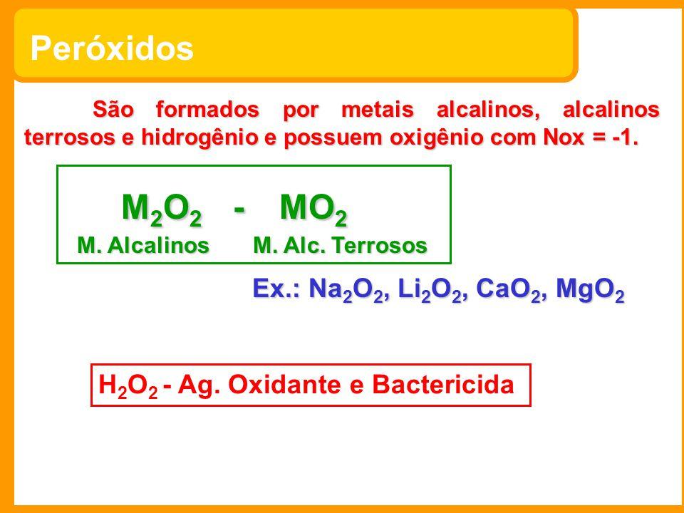 Peróxidos São formados por metais alcalinos, alcalinos terrosos e hidrogênio e possuem oxigênio com Nox = -1. M 2 O 2 - MO 2 M 2 O 2 - MO 2 M. Alcalin