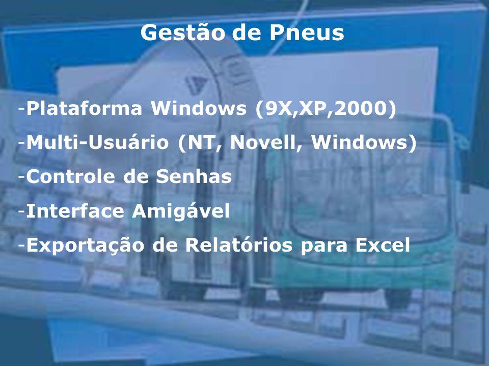 Gestão de Pneus -Plataforma Windows (9X,XP,2000) -Multi-Usuário (NT, Novell, Windows) -Controle de Senhas -Interface Amigável -Exportação de Relatório