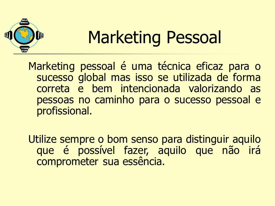 Marketing Pessoal Marketing pessoal é uma técnica eficaz para o sucesso global mas isso se utilizada de forma correta e bem intencionada valorizando a