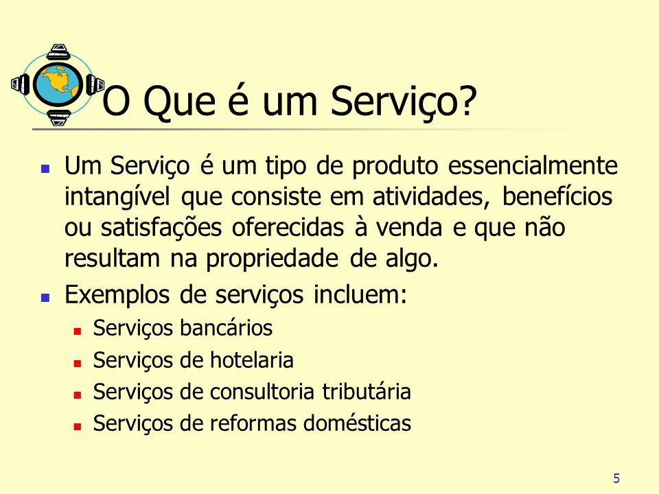 5 O Que é um Serviço? Serviço Um Serviço é um tipo de produto essencialmente intangível que consiste em atividades, benefícios ou satisfações oferecid