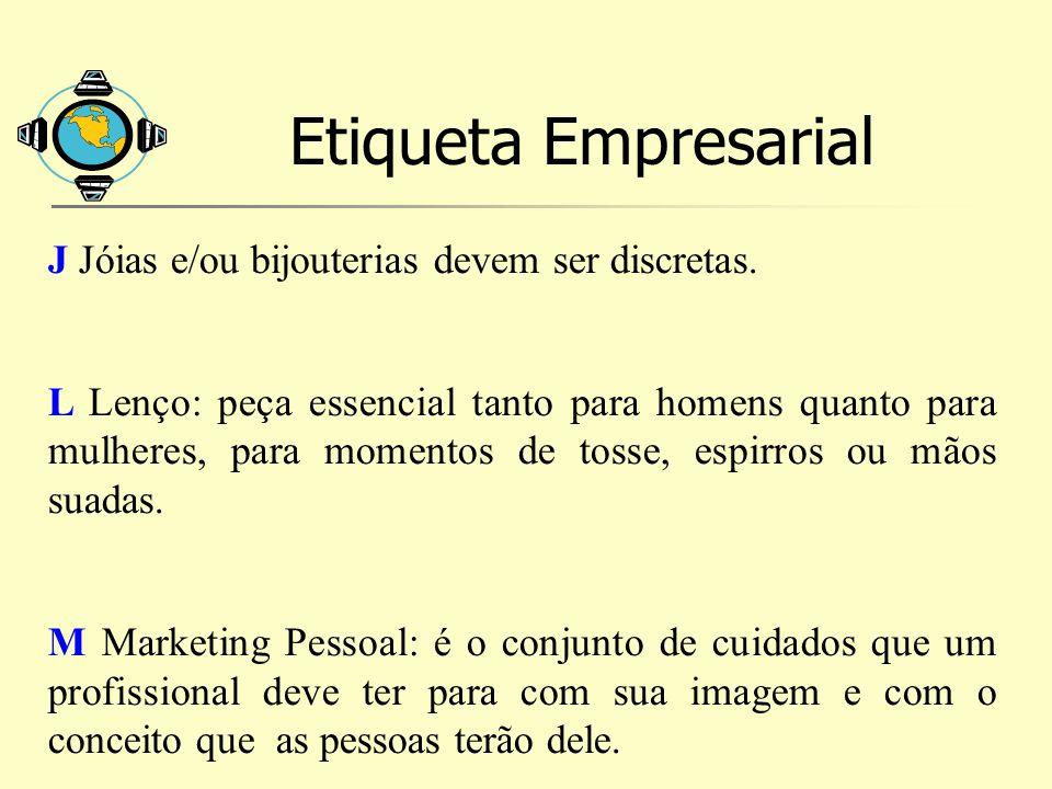 Etiqueta Empresarial J Jóias e/ou bijouterias devem ser discretas. L Lenço: peça essencial tanto para homens quanto para mulheres, para momentos de to