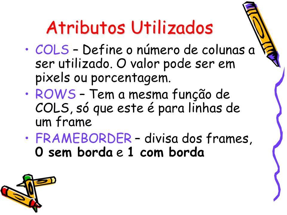 Atributos Utilizados COLS – Define o número de colunas a ser utilizado.