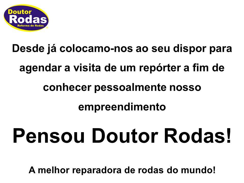 Desde já colocamo-nos ao seu dispor para agendar a visita de um repórter a fim de conhecer pessoalmente nosso empreendimento Pensou Doutor Rodas.