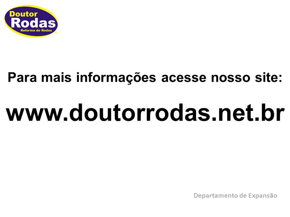 Para mais informações acesse nosso site: www.doutorrodas.net.br Departamento de Expansão