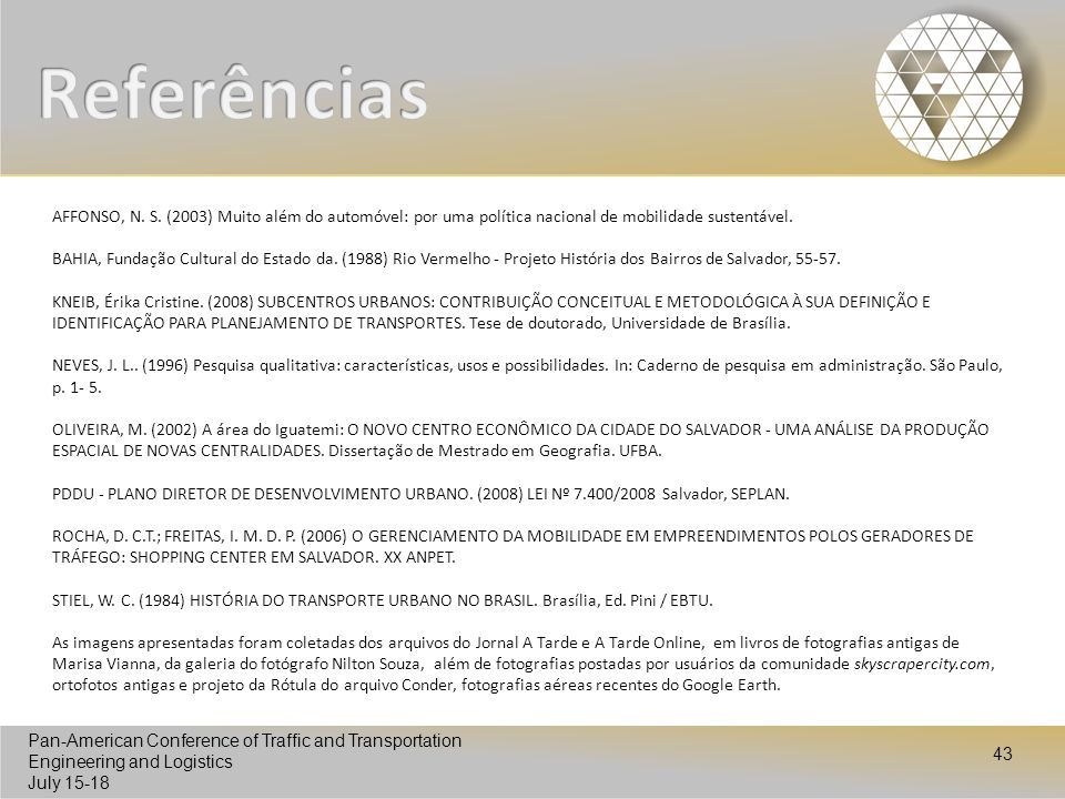 Pan-American Conference of Traffic and Transportation Engineering and Logistics July 15-18 Pan-American Conference of Traffic and Transportation Engineering and Logistics July 15-18 43 AFFONSO, N.
