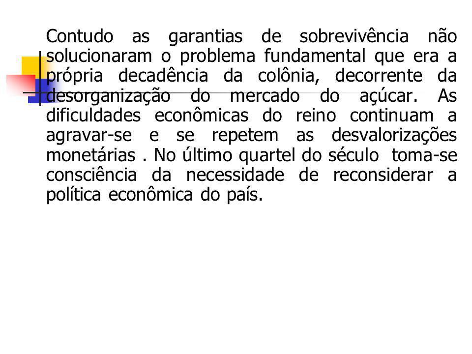 Contudo as garantias de sobrevivência não solucionaram o problema fundamental que era a própria decadência da colônia, decorrente da desorganização do