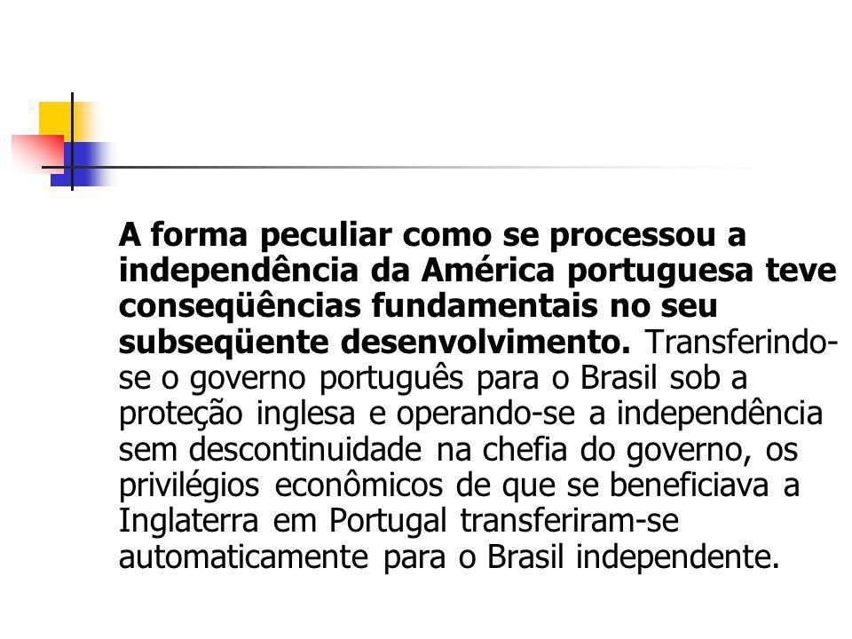 A forma peculiar como se processou a independência da América portuguesa teve conseqüências fundamentais no seu subseqüente desenvolvimento. Transferi
