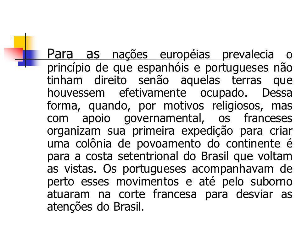 Para as nações européias prevalecia o princípio de que espanhóis e portugueses não tinham direito senão aquelas terras que houvessem efetivamente ocup