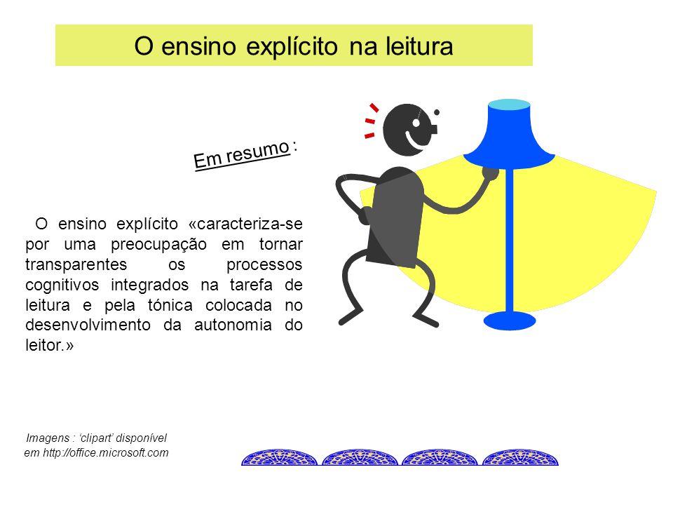 O ensino explícito na leitura O ensino explícito «caracteriza-se por uma preocupação em tornar transparentes os processos cognitivos integrados na tar
