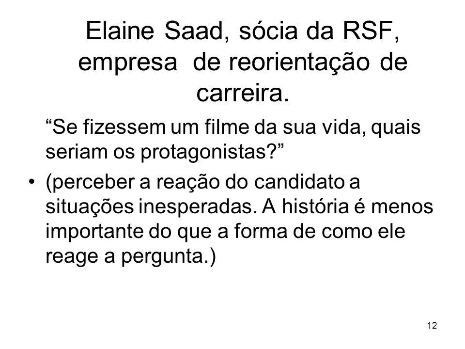 12 Elaine Saad, sócia da RSF, empresa de reorientação de carreira. Se fizessem um filme da sua vida, quais seriam os protagonistas? (perceber a reação