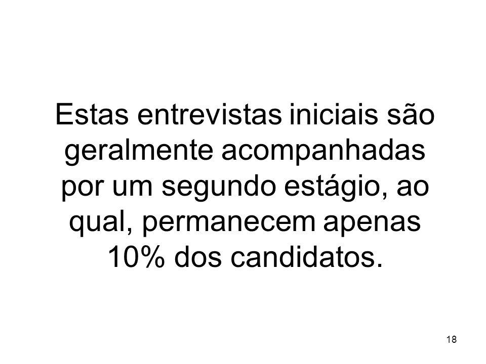 18 Estas entrevistas iniciais são geralmente acompanhadas por um segundo estágio, ao qual, permanecem apenas 10% dos candidatos.