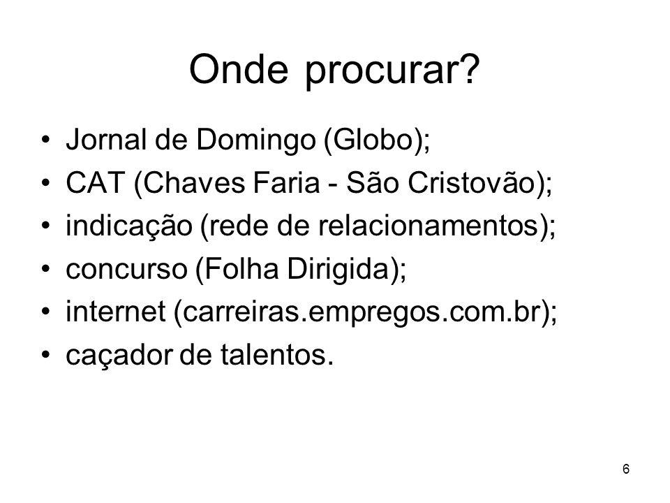 6 Onde procurar? Jornal de Domingo (Globo); CAT (Chaves Faria - São Cristovão); indicação (rede de relacionamentos); concurso (Folha Dirigida); intern