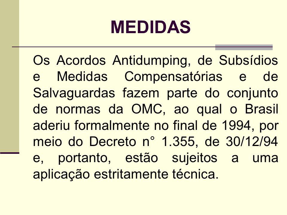 MEDIDAS Os Acordos Antidumping, de Subsídios e Medidas Compensatórias e de Salvaguardas fazem parte do conjunto de normas da OMC, ao qual o Brasil ade
