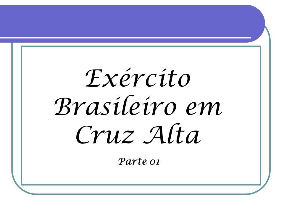 Exército Brasileiro em Cruz Alta Parte 01