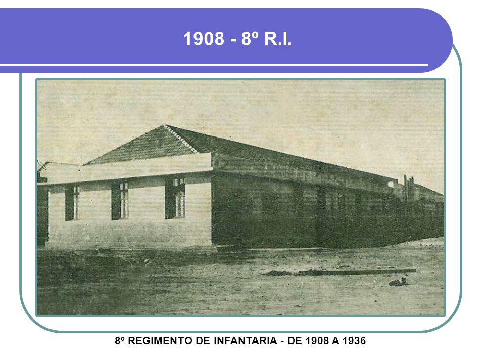 1908 - 8º R.I. 8º REGIMENTO DE INFANTARIA - DE 1908 A 1936