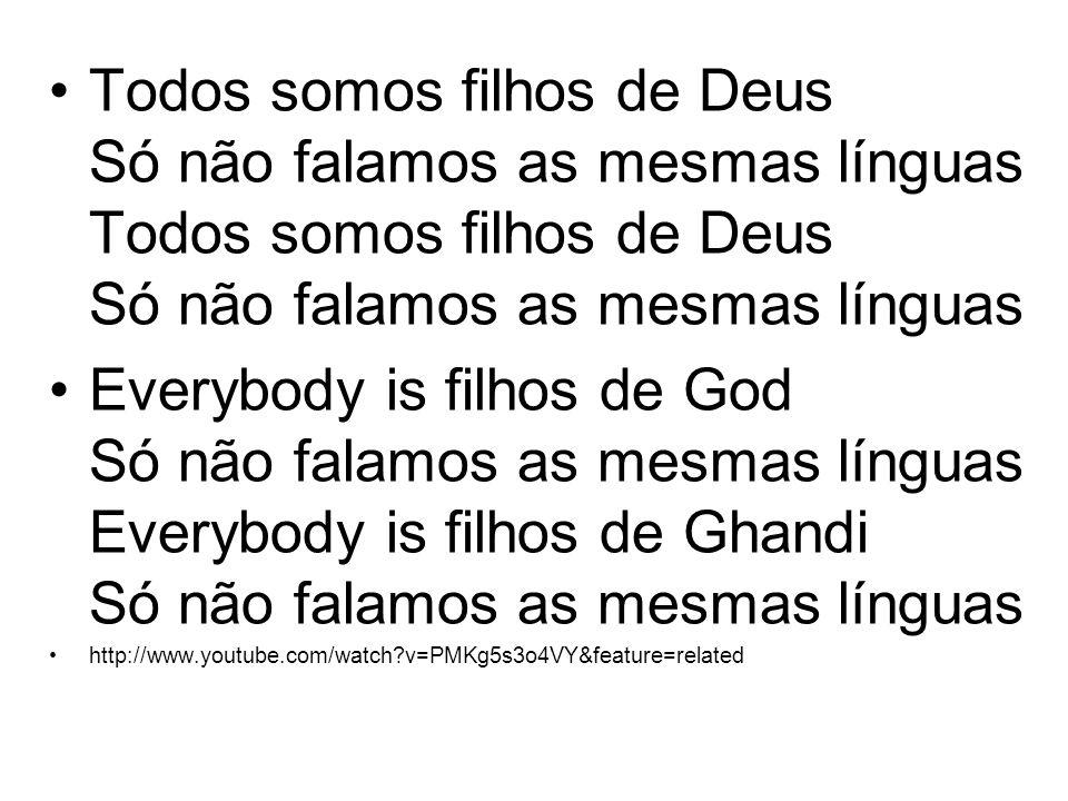 Todos somos filhos de Deus Só não falamos as mesmas línguas Everybody is filhos de God Só não falamos as mesmas línguas Everybody is filhos de Ghandi