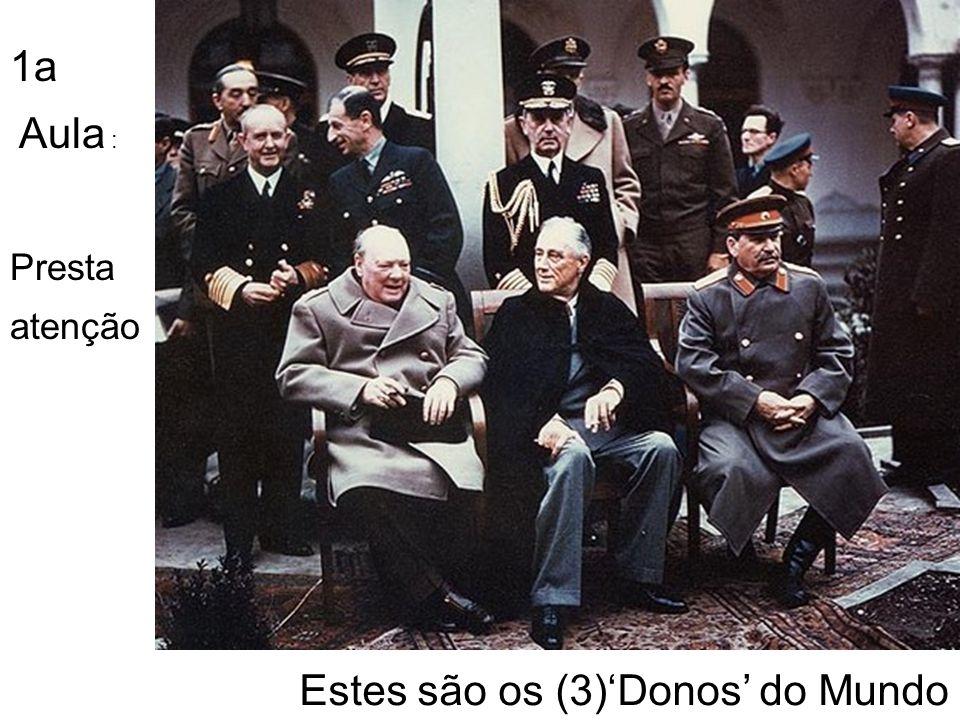 Estes são os (3)Donos do Mundo Presta atenção 1a Aula :