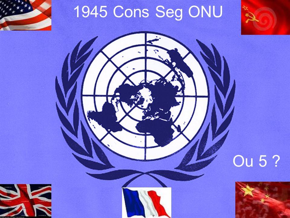Ou 5 ? 1945 Cons Seg ONU