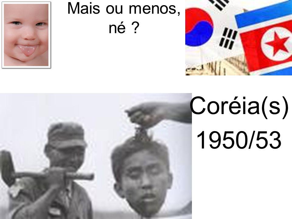 Mais ou menos, né ? 1950/53 Coréia(s)