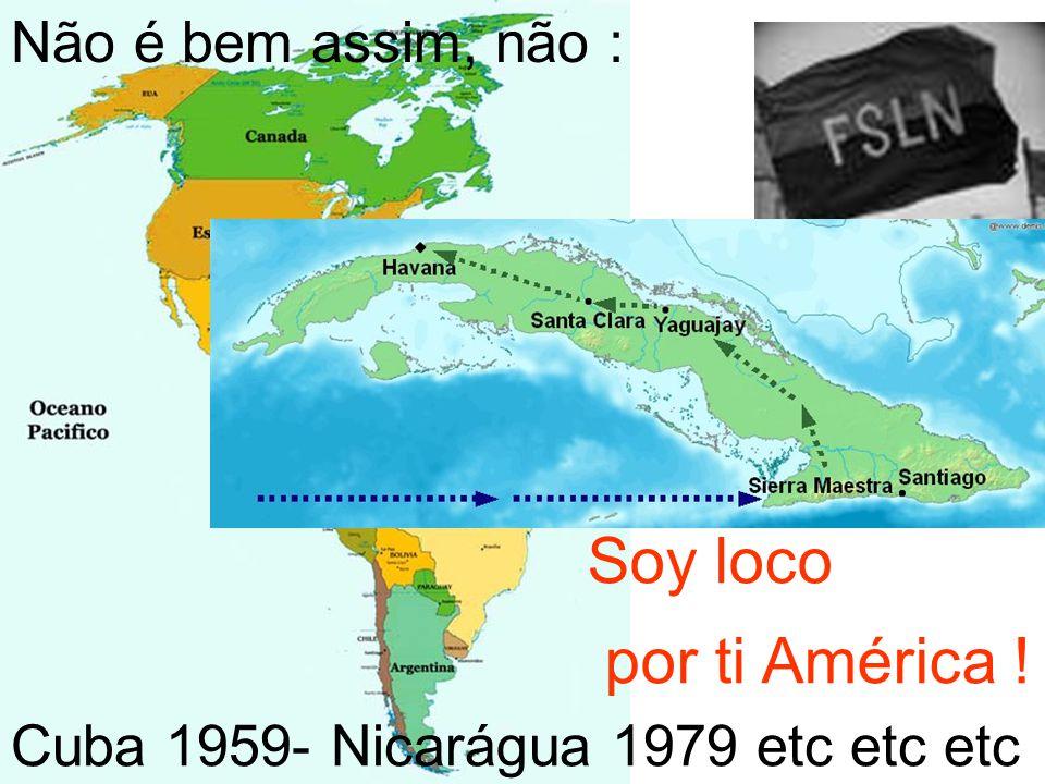 Soy loco por ti América ! Não é bem assim, não : Cuba 1959- Nicarágua 1979 etc etc etc