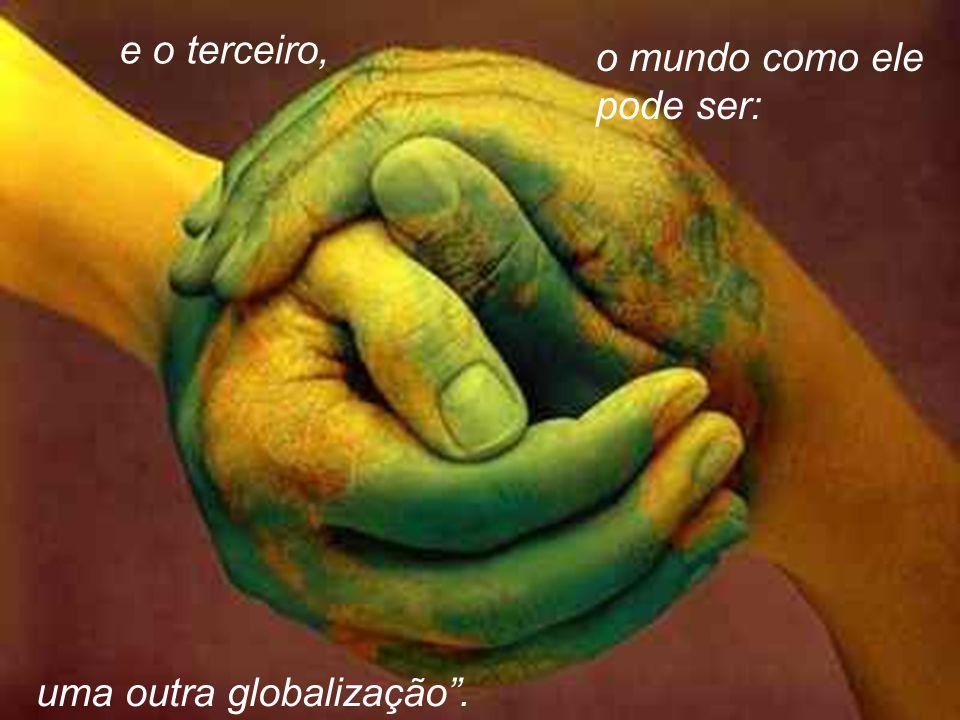 uma outra globalização. e o terceiro, o mundo como ele pode ser: