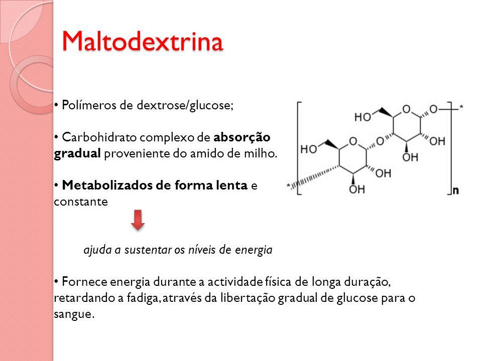 Polímeros de dextrose/glucose; Carbohidrato complexo de absorção gradual proveniente do amido de milho.