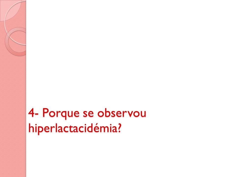 4- Porque se observou hiperlactacidémia